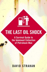 The Last Oil Shock by David Strachan