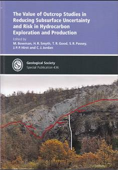The Value of Outcrop Studies in Reducing Subsurface Uncertainty and Risk in Hydrocarbon Exploration and Production